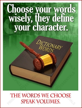 Choose your words wisely, they define your character.